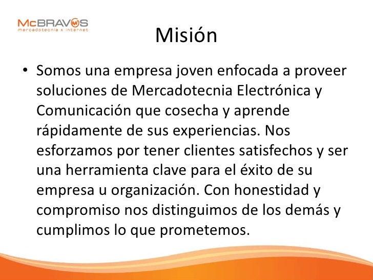 Misión • Somos una empresa joven enfocada a proveer   soluciones de Mercadotecnia Electrónica y   Comunicación que cosecha...