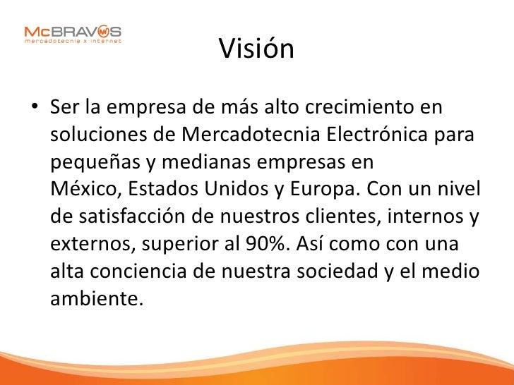 Visión • Ser la empresa de más alto crecimiento en   soluciones de Mercadotecnia Electrónica para   pequeñas y medianas em...