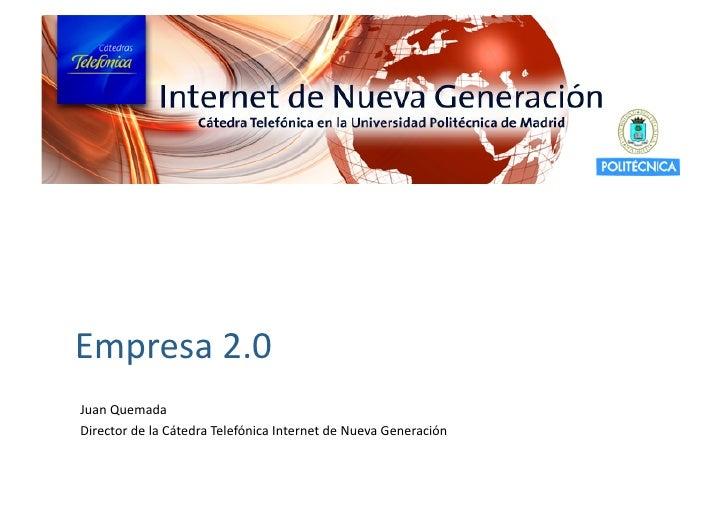 Empresa2.0JuanQuemadaDirectordelaCátedraTelefónicaInternetdeNuevaGeneración