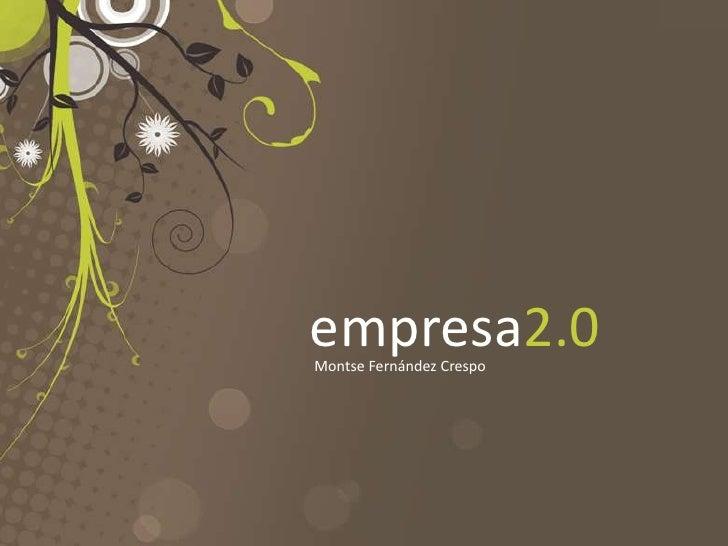 empresa2.0<br />Montse Fernández Crespo<br />