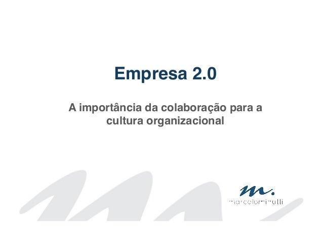 Empresa 2.0!                !A importância da colaboração para a      cultura organizacional!                !