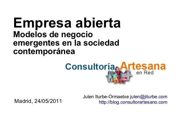 Empresa abierta Modelos de negocio emergentes en la sociedad contemporánea Madrid, 24/05/2011 Julen Iturbe-Ormaetxe  [emai...