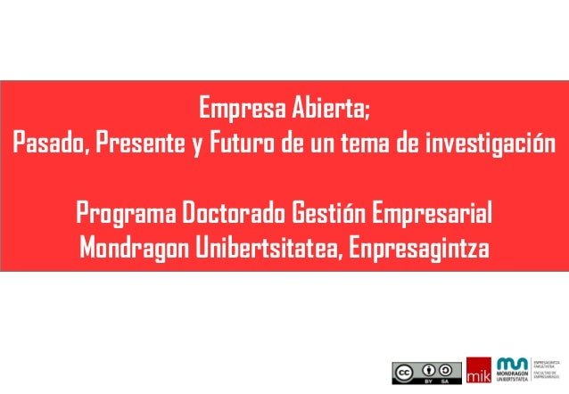 Empresa Abierta; Pasado, Presente y Futuro de un tema de investigación Programa Doctorado Gestión Empresarial Mondragon Un...