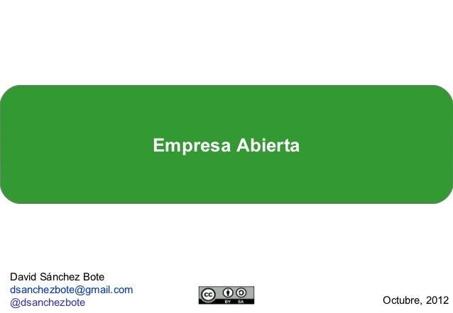 Empresa AbiertaDavid Sánchez Botedsanchezbote@gmail.com@dsanchezbote                              Octubre, 2012