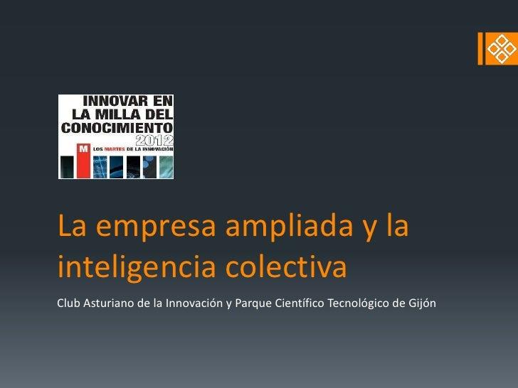 La empresa ampliada y lainteligencia colectivaClub Asturiano de la Innovación y Parque Científico Tecnológico de Gijón