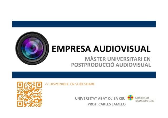 UNIVERSITAT  ABAT  OLIBA  CEU   PROF.  CARLES  LAMELO   EMPRESA  AUDIOVISUAL   <<  DISPONIBLE  EN  ...