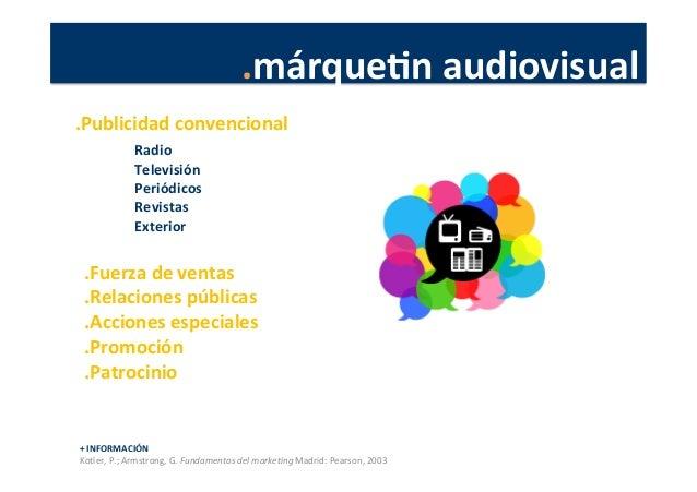 .márqueJn  audiovisual   +  INFORMACIÓN   Kotler,  P.;  Armstrong,  G.  Fundamentos  del  marke4ng  ...