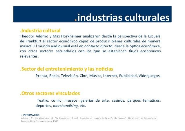 .industrias  culturales   .Industria  cultural   Theodor  Adorno  y  Max  Horkheimer  analizaron  desd...