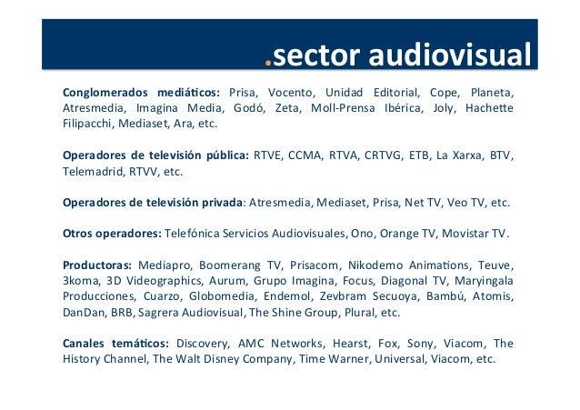 .sector  audiovisual   Conglomerados   mediáJcos:   Prisa,   Vocento,   Unidad   Editorial,   Cope,   Pl...