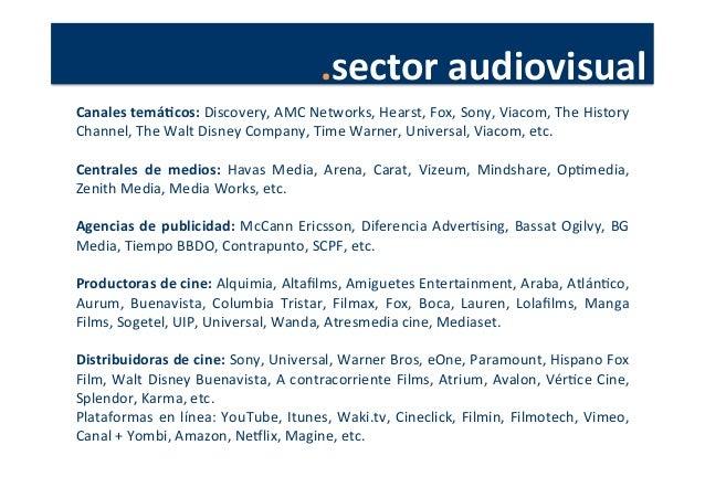 .sector  audiovisual   Canales  temáJcos:  Discovery,  AMC  Networks,  Hearst,  Fox,  Sony,  Viacom, ...
