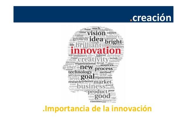 .creación            .Importancia  de  la  innovación