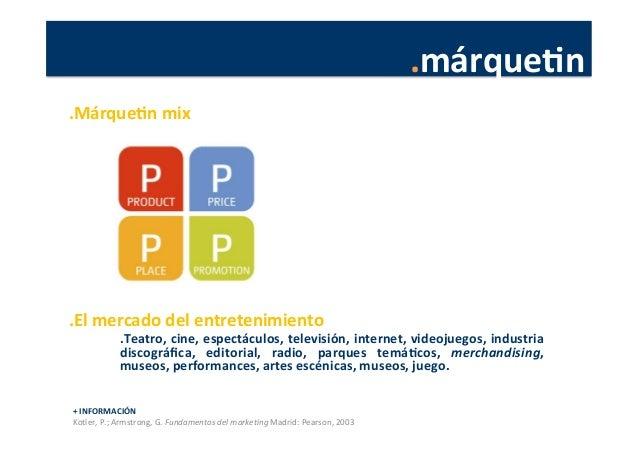 .márqueJn   +  INFORMACIÓN   Kotler,  P.;  Armstrong,  G.  Fundamentos  del  marke4ng  Madrid:  Pear...