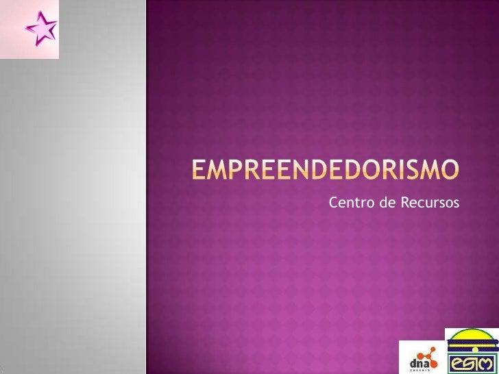 Empreendedorismo<br /> Centro de Recursos<br />