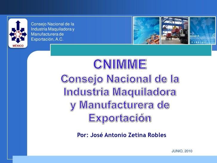Consejo Nacional de la Industria Maquiladora y Manufacturera de Exportación, A.C.                               Por: José ...