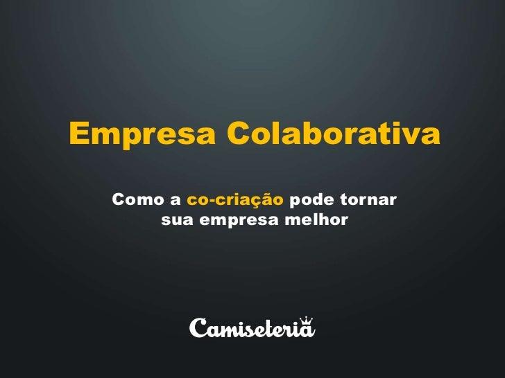 Empresa Colaborativa<br />Como a co-criaçãopodetornar<br />suaempresamelhor<br />