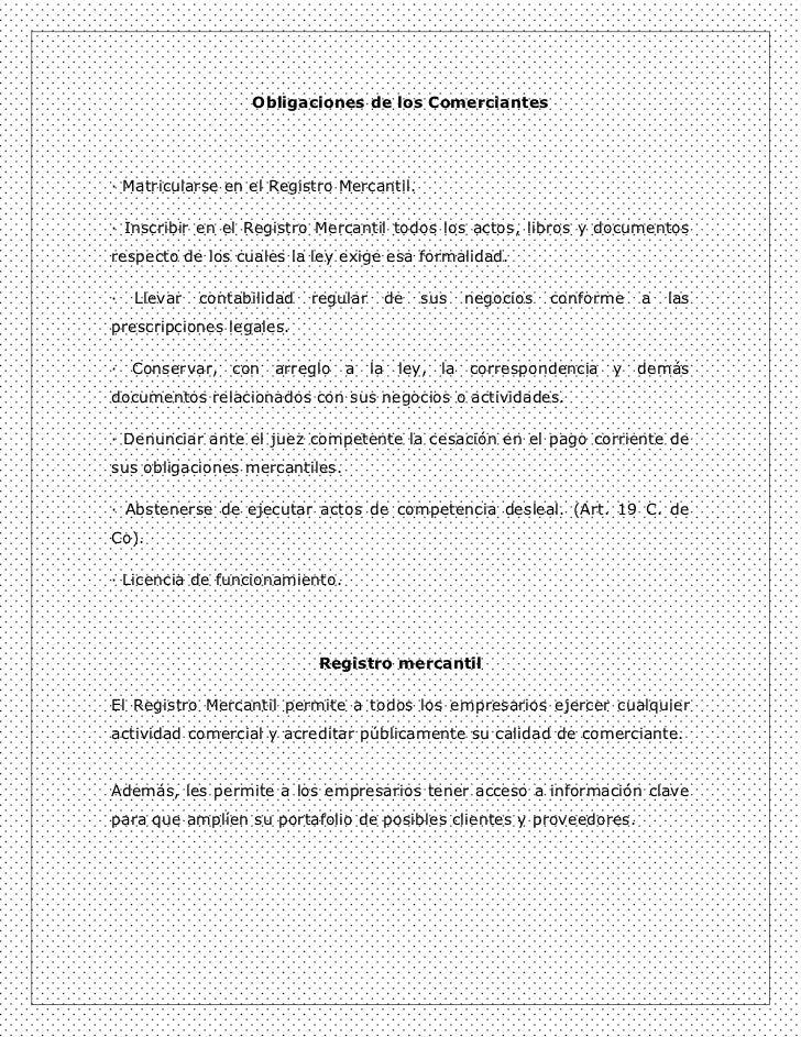 Obligaciones de los Comerciantes· Matricularse en el Registro Mercantil.· Inscribir en el Registro Mercantil todos los act...
