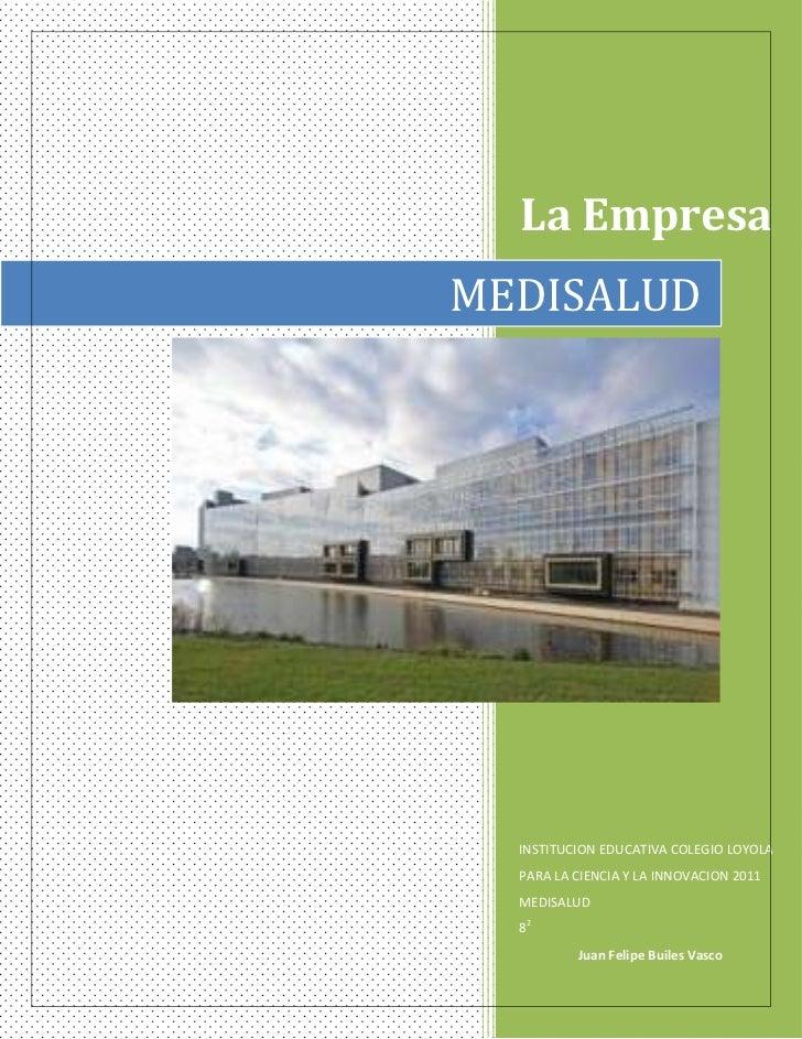 La EmpresaMEDISALUD  INSTITUCION EDUCATIVA COLEGIO LOYOLA  PARA LA CIENCIA Y LA INNOVACION 2011  MEDISALUD  82          Ju...