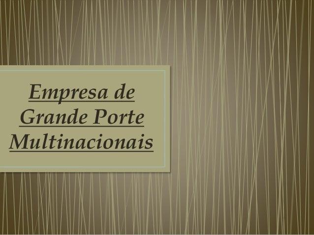 Empresa de Grande Porte Multinacionais