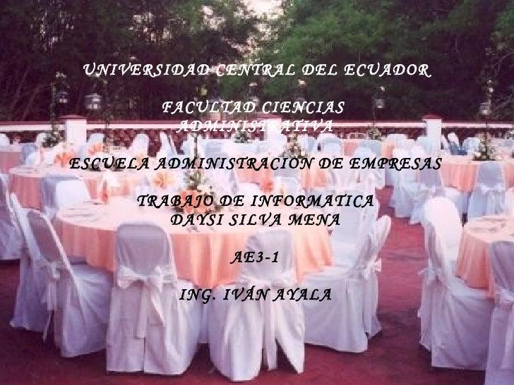 UNIVERSIDAD CENTRAL DEL ECUADOR FACULTAD CIENCIAS  ADMINISTRATIVA ESCUELA ADMINISTRACION DE EMPRESAS TRABAJO DE INFORMATIC...