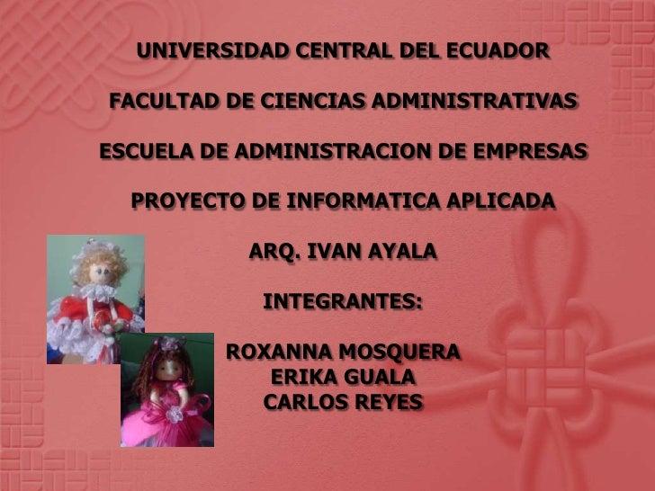 UNIVERSIDAD CENTRAL DEL ECUADORFACULTAD DE CIENCIAS ADMINISTRATIVASESCUELA DE ADMINISTRACION DE EMPRESASPROYECTO DE INFORM...