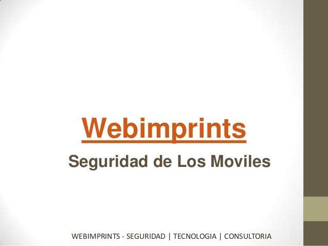 Webimprints Seguridad de Los Moviles  WEBIMPRINTS - SEGURIDAD | TECNOLOGIA | CONSULTORIA