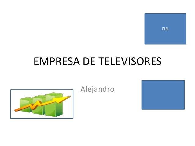 EMPRESA DE TELEVISORESAlejandroFIN