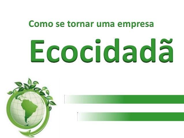 Como se tornar uma empresa Ecocidadã