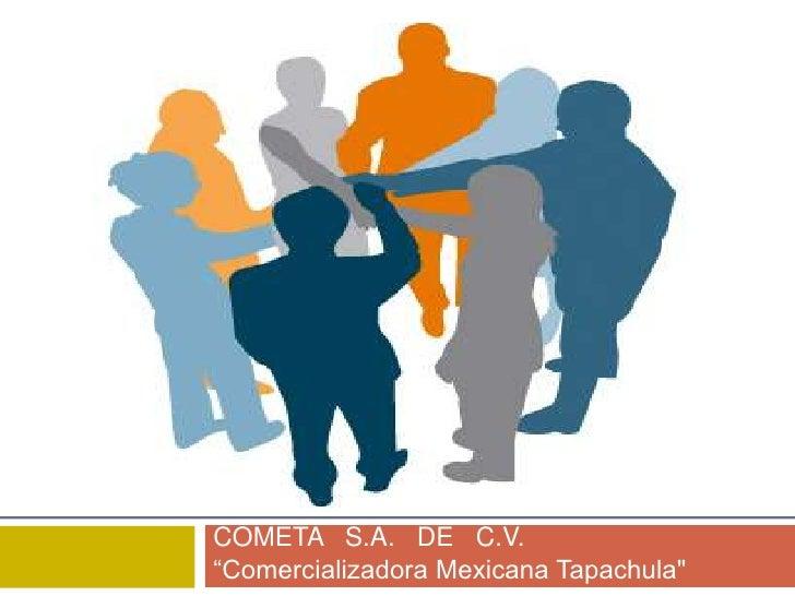 """COMETA S.A. DE C.V.""""Comercializadora Mexicana Tapachula"""""""