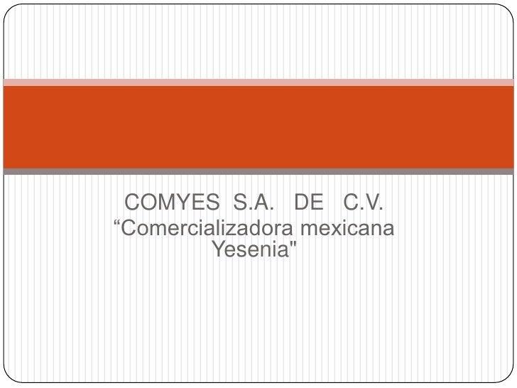 "COMYES S.A. DE C.V.""Comercializadora mexicana         Yesenia"""