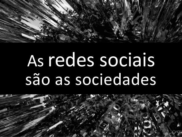 As redes sociais são as sociedades