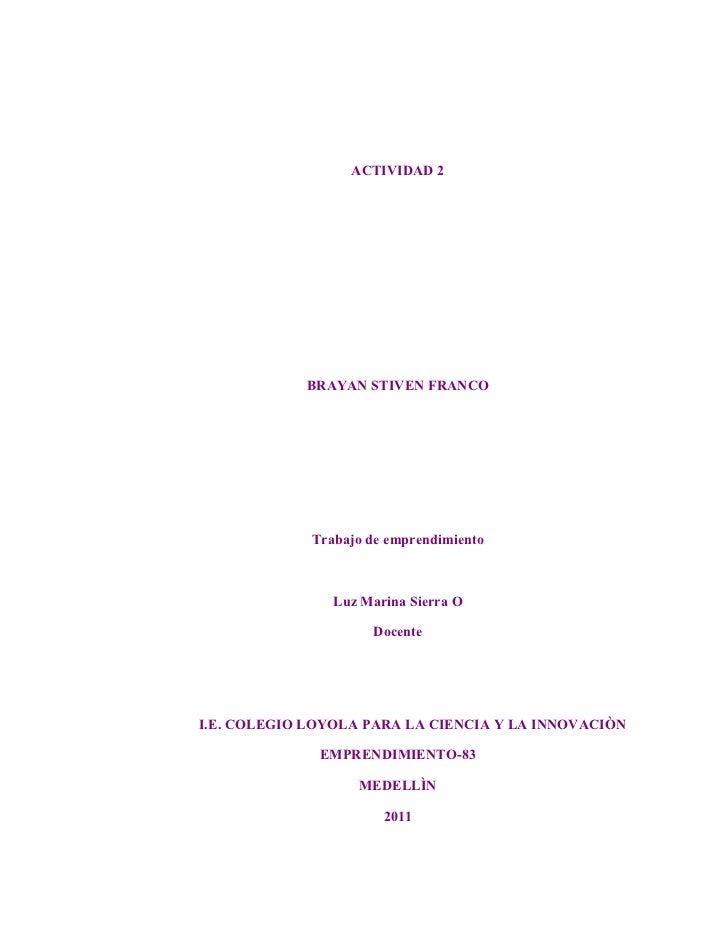 ACTIVIDAD 2            BRAYAN STIVEN FRANCO             Trabajo de emprendimiento                Luz Marina Sierra O      ...