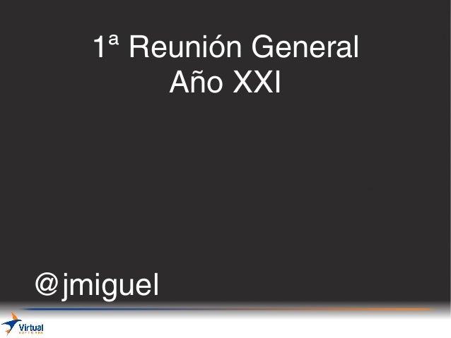 1ª Reunión General 1ª Reunión General Año XXI Año XXI  @jmiguel Reunion General Dic/2013  Pag: 1 / 60