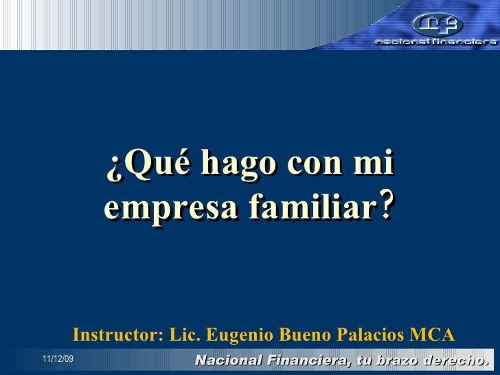 08/06/09 ¿Qué hago con mi empresa familiar? Instructor: Lic. Eugenio Bueno Palacios MCA