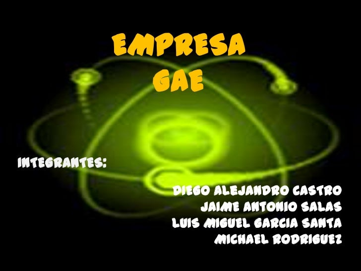 EMPRESA                 GAEINTEGRANTES:                  DIEGO Alejandro CASTRO                      JAIME Antonio SALAS  ...