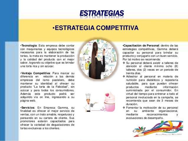 ESTRATEGIAS •Tecnología: Esta empresa debe contar con maquinarias y equipos tecnológicos necesarios para la elaboración de...