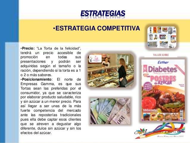 """ESTRATEGIAS •ESTRATEGIA COMPETITIVA •Precio: """"La Torta de la felicidad"""", tendrá un precio accesible de promoción en todas ..."""
