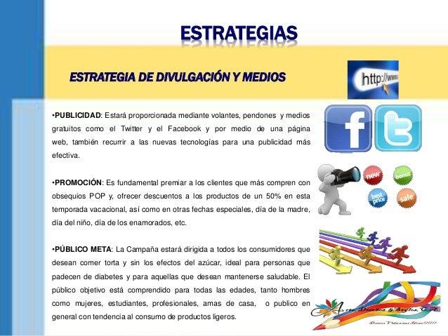 ESTRATEGIAS •PUBLICIDAD: Estará proporcionada mediante volantes, pendones y medios gratuitos como el Twitter y el Facebook...