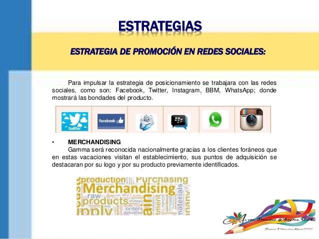 ESTRATEGIAS Para impulsar la estrategia de posicionamiento se trabajara con las redes sociales, como son: Facebook, Twitte...