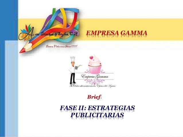 Brief: EMPRESA GAMMA FASE II: ESTRATEGIAS PUBLICITARIAS