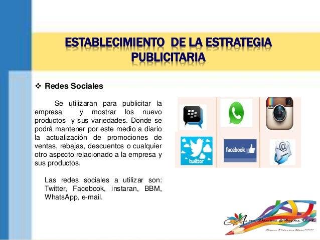 ESTABLECIMIENTO DE LA ESTRATEGIA PUBLICITARIA  Redes Sociales Se utilizaran para publicitar la empresa y mostrar los nuev...