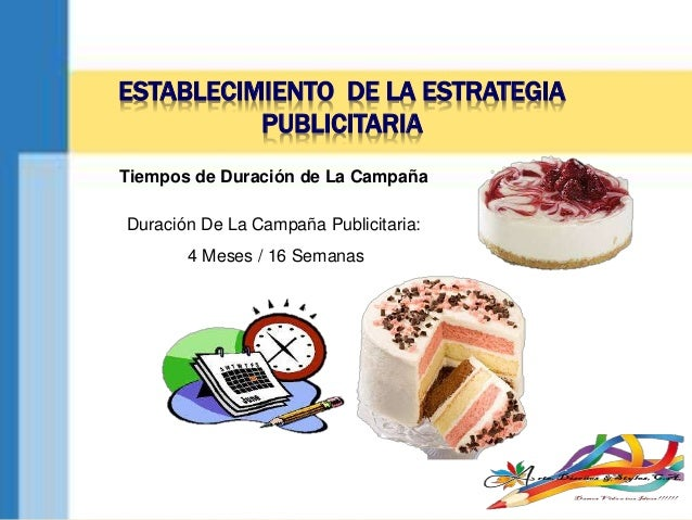 ESTABLECIMIENTO DE LA ESTRATEGIA PUBLICITARIA Tiempos de Duración de La Campaña Duración De La Campaña Publicitaria: 4 Mes...