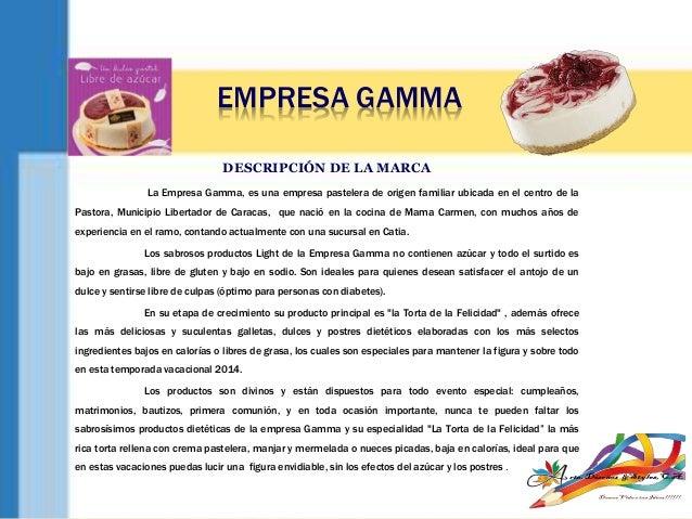 EMPRESA GAMMA DESCRIPCIÓN DE LA MARCA La Empresa Gamma, es una empresa pastelera de origen familiar ubicada en el centro d...
