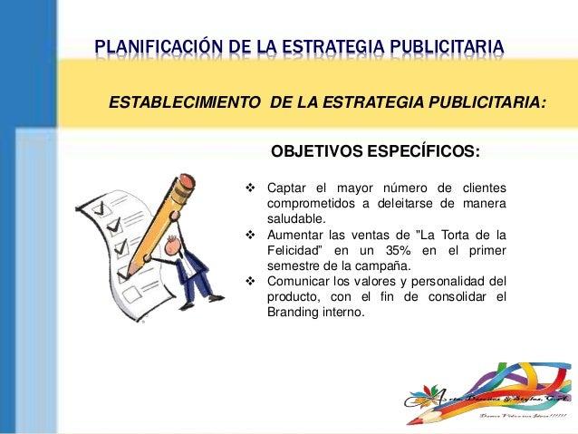 PLANIFICACIÓN DE LA ESTRATEGIA PUBLICITARIA ESTABLECIMIENTO DE LA ESTRATEGIA PUBLICITARIA: OBJETIVOS ESPECÍFICOS:  Captar...