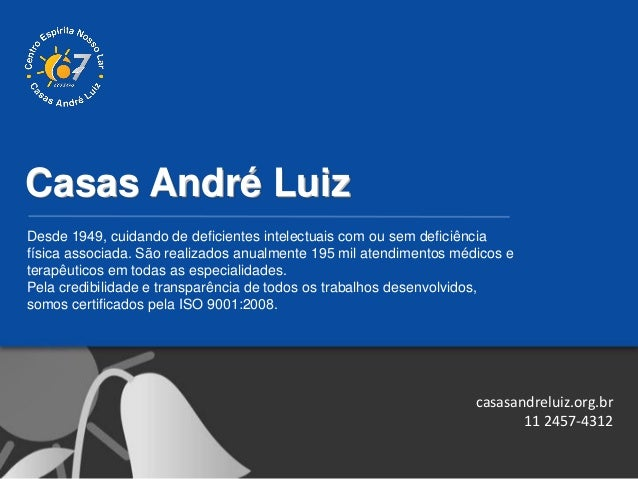 Casas André Luiz Desde 1949, cuidando de deficientes intelectuais com ou sem deficiência física associada. São realizados ...