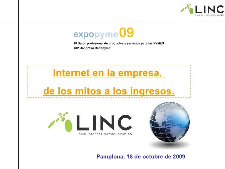 Pamplona, 18 de octubre de 2009 Internet en la empresa,  de los mitos a los ingresos.