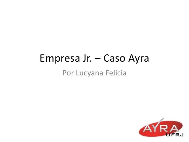 Empresa Jr. – Caso Ayra    Por Lucyana Felicia