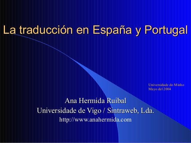 La traducción en España y PortugalLa traducción en España y Portugal Ana Hermida RuibalAna Hermida Ruibal Universidade de ...
