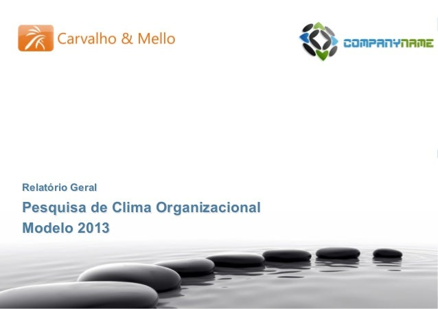Relatório Geral - Modelo Pesquisa de Clima Organizacional – 2013 1 Relatório Geral Pesquisa de Clima Organizacional Modelo...