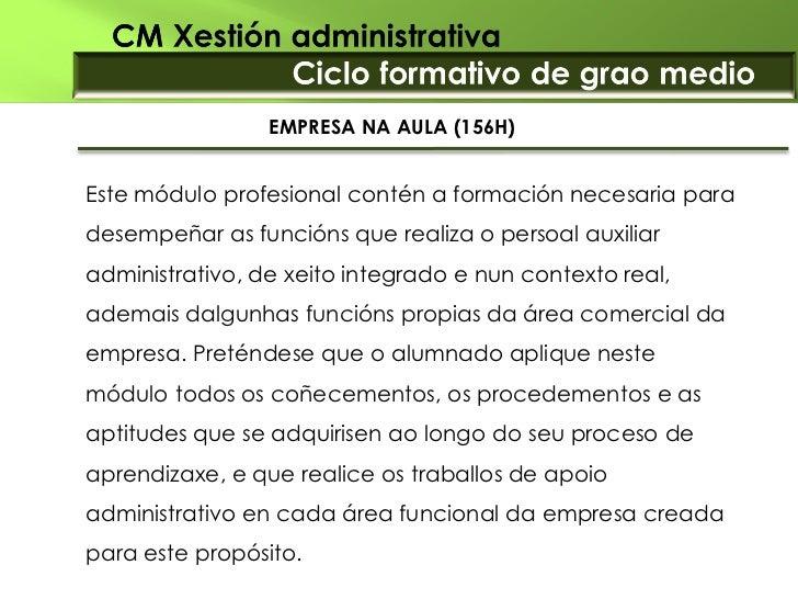 EMPRESA NA AULA (156H)Este módulo profesional contén a formación necesaria paradesempeñar as funcións que realiza o persoa...