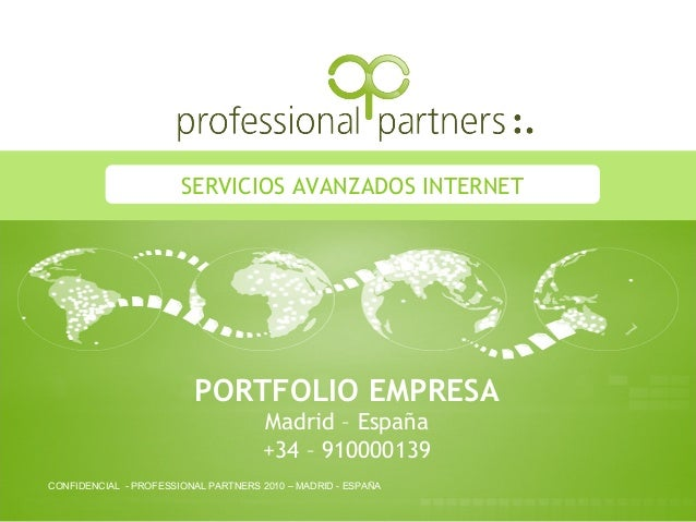 1 PORTFOLIO EMPRESA Madrid – España +34 – 910000139 SERVICIOS AVANZADOS INTERNET CONFIDENCIAL - PROFESSIONAL PARTNERS 2010...